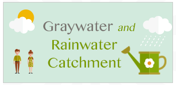 Graywater and Rain Water Catchment